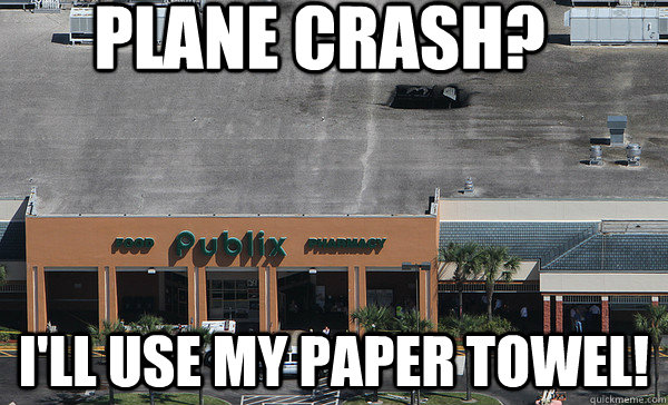 Plane crash I'll use my paper towel Plane Meme