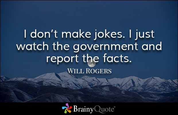 Political Quotes I don't make jokes i just watch the government and report the facts