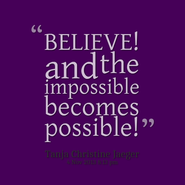 Possible Quotes Believe and the impossible become possible