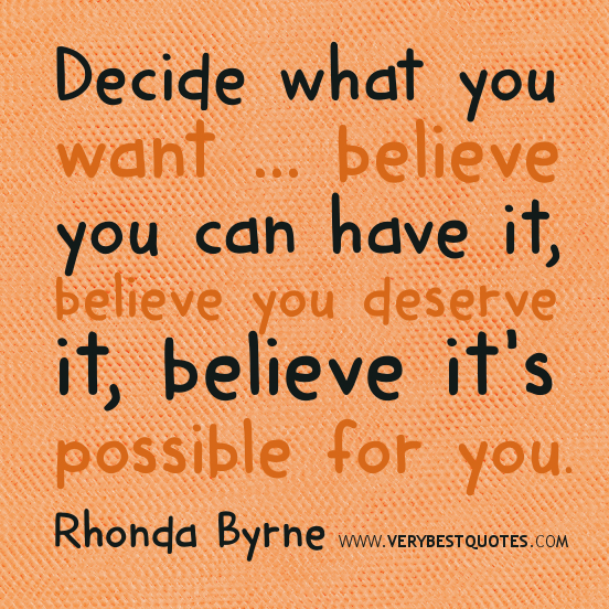 Possible Quotes Decide what you want believe you can have it