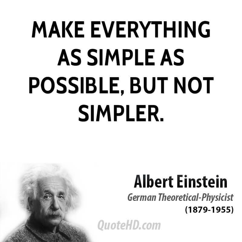 Possible Quotes Make everything as simple as possible but not simpler