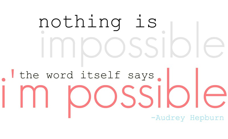 Possible Quotes Nothing is impossible the word itself says I'm possible