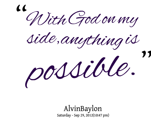 Possible Quotes With god on my side anything is possible