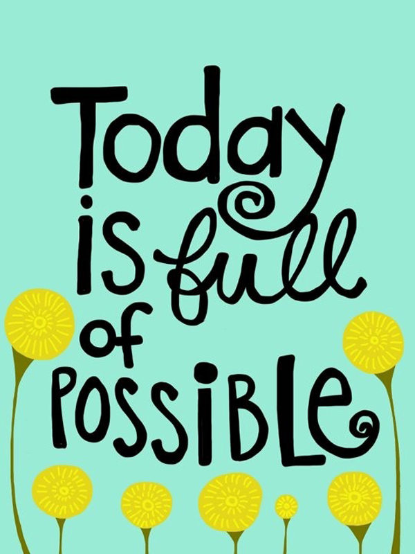 Possible Quotes today is full of possible