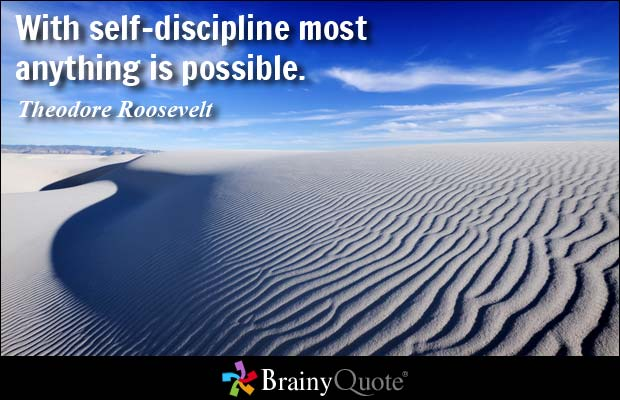 Possible Quotes with self discipline most anything is possible