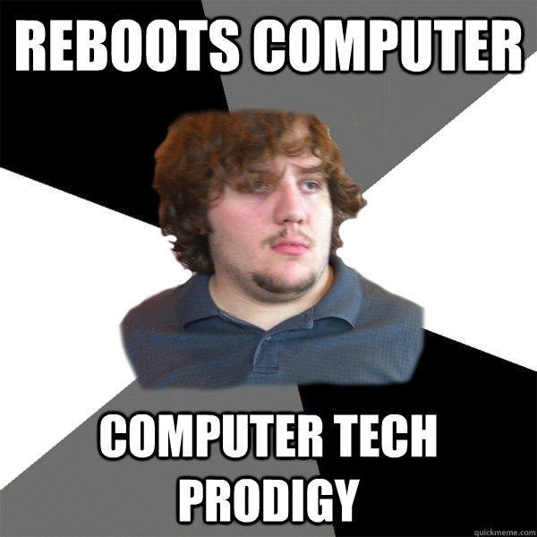 Reboots computer computer tech prodigy Technology Meme