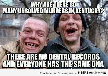 Redneck Meme Why are there so many unsolved murders un kentucky