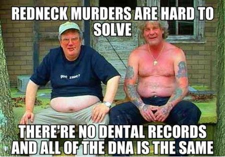Redneck murders are hard to solve there's Redneck Meme