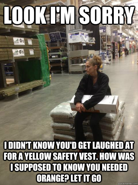 Safety Meme Look im sorry i didn't know you'd get laughed