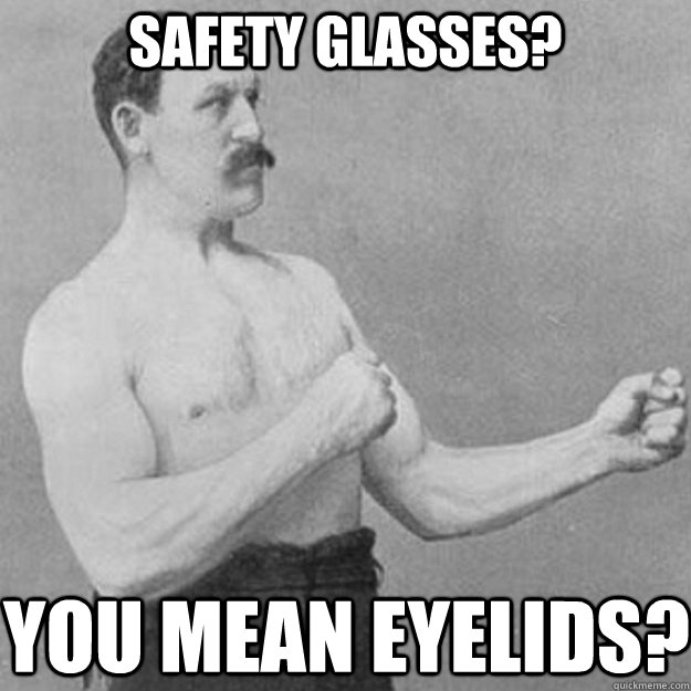 Safety Meme safety glasses you mean eyelids