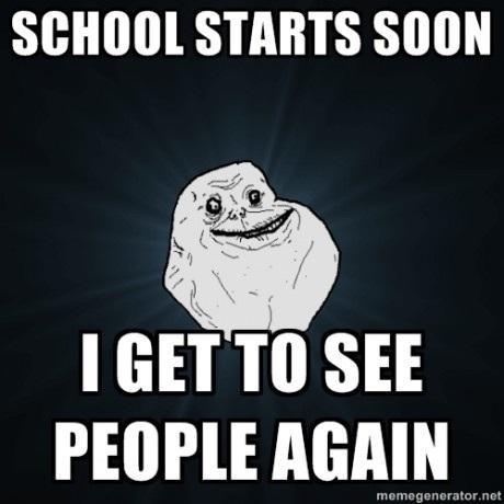 School starts soon i get to see people again School Memes