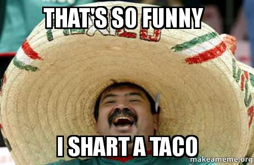 Shart Meme That's so funny i shart a taco
