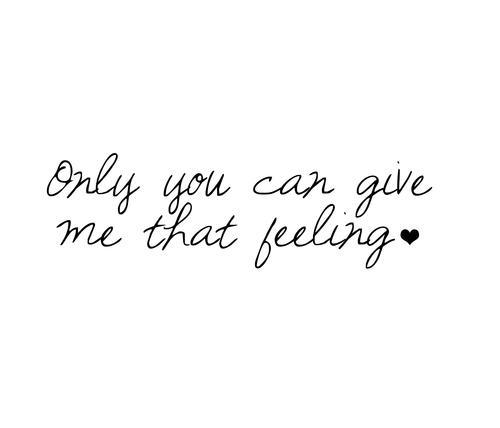 Short Love Quotes only you can give me that feeling