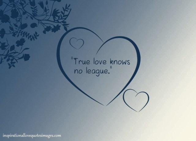 Short Love Quotes true love knows no league