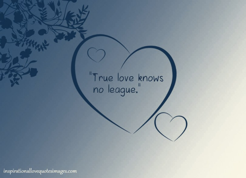 Short Love Quotes true love knows no league
