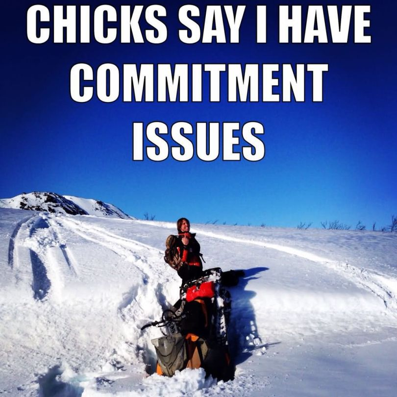 Sled Meme chicks say i have commitment issues