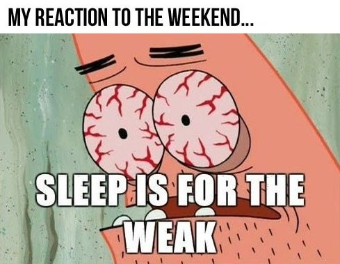 Sleeping Meme My reaction to the weekend sleep is for the weak