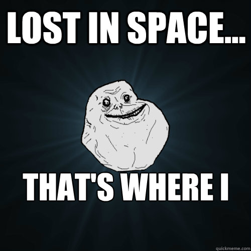 Space Memes Lost in space that's where i