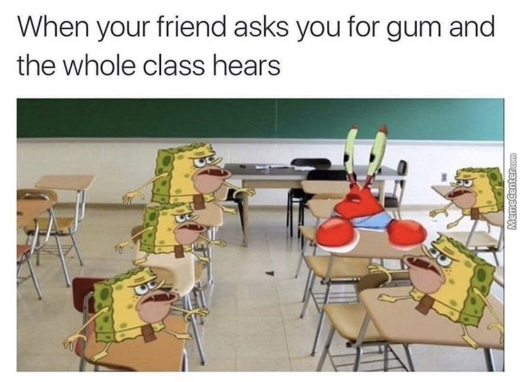 Spongegar Meme When your friend asks you for gum and the whole