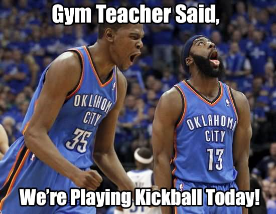 Sports Meme Gym teacher said we're playing