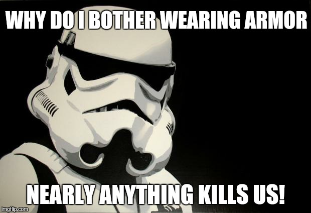 Star War Memes Why do i bother wearing armor nearly anything kills us