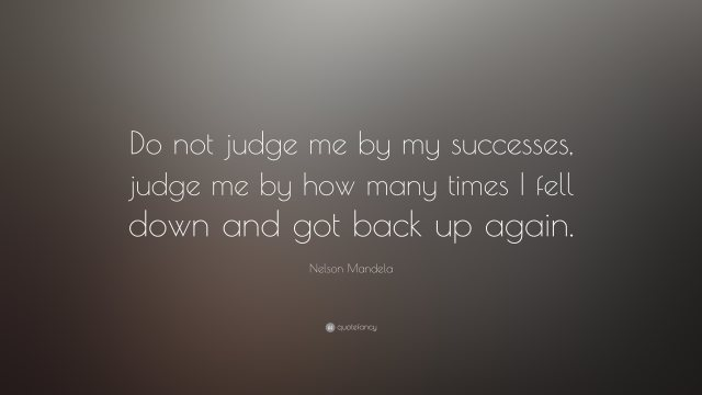 Success Quotes do not judge me by my successes judge me