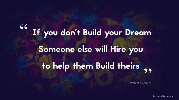Success Quotes if you do't build your dream someone else will hire you