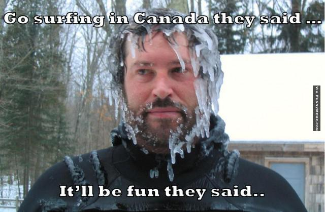 Surfing Meme Go surfing in canada they said it'll be fun