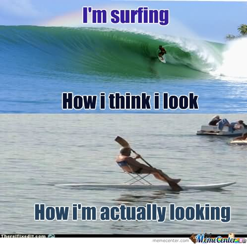 Surfing Meme I'm surfing how i think i look how