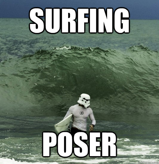 Surfing Meme surfing poser