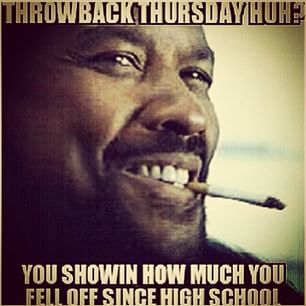 Tbt Quotes Throwback thursday huh you showin how much you feel off since high
