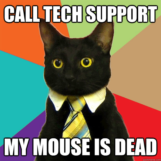 Technology Meme Call tech support my mouse is dead