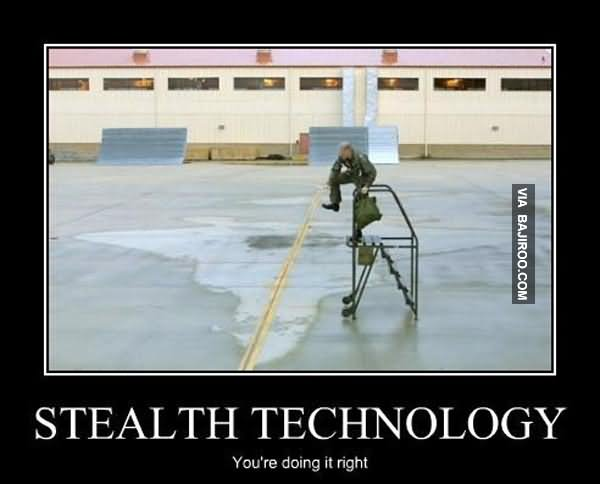 Technology Meme stealth technology you're doing it right