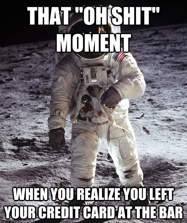 That oh shit moment when you Space Memes