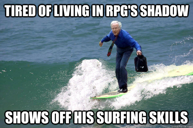 Tired of living in rpg's shadow shows off Surfing Meme