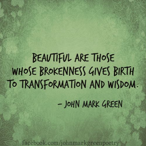 Transform Quotes Beautiful are those whose brokenness gives birth to transformation and wisdom