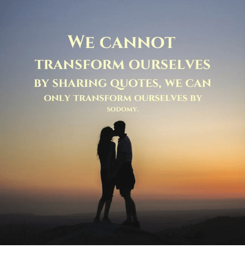 Transform Quotes We cannot transform ourselves by