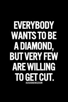 Transform Quotes everybody wants be a diamond but very few are willing to get cut
