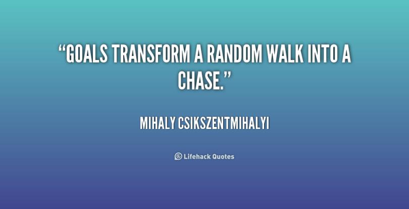Transform Quotes goals transform a random walk into a chase