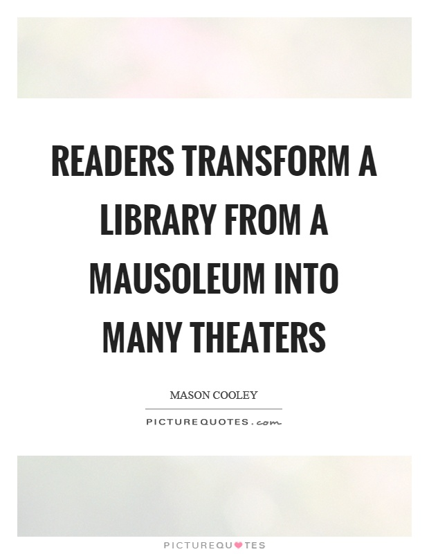 Transform Quotes readers transform a library from a mausoleum into