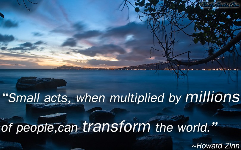 Transform Quotes small acts when multiplied by millions of people can transform the word