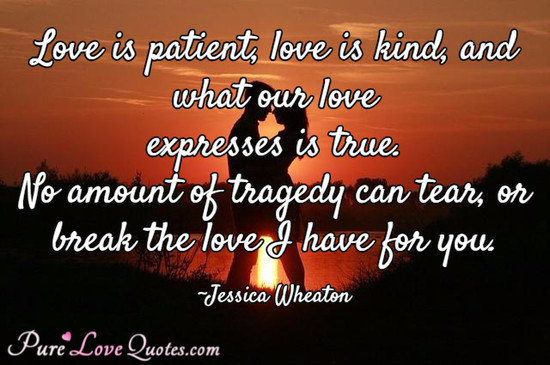 True Love Quotes love is patient love is kind and what our love