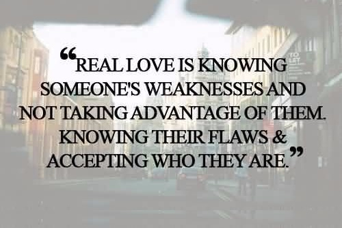 True Love Quotes real love is knowing someone weaknesses and not taking advantage of