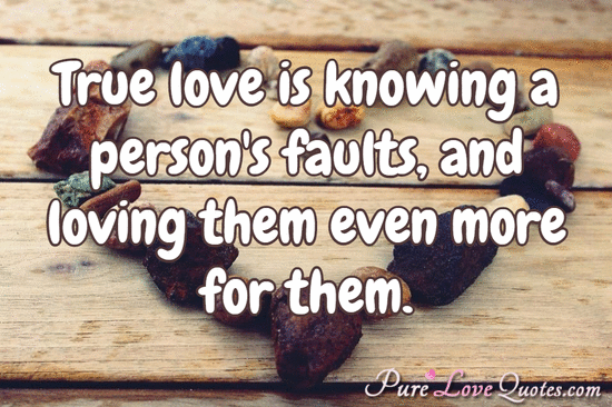 True Love Quotes true love is knowing a person's faults