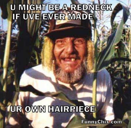 U might be a redneck if uve ever made Redneck Meme