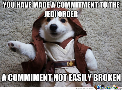 War Memes you have made a commitment to the jedi order