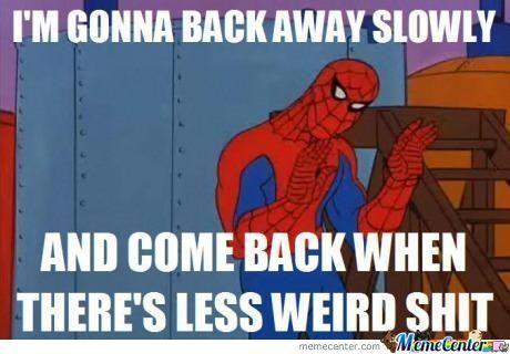 Weird Meme Im gonna back away slowly