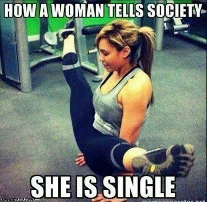 Woman Meme How a woman tells society she i s single