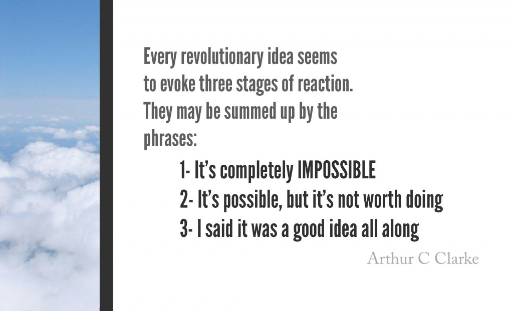 impossible quotes every revolutionary idea seems to evoke three stages fo reaction they may be summed