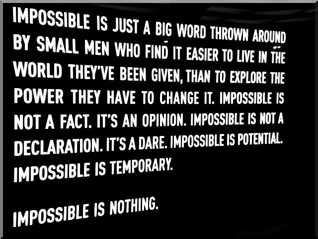 impossible quotes impossible is just a big word thrown around by small men